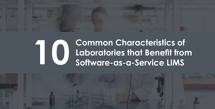 10 Common Characteristics of Laboratories that Benefit from SaaS LIMS