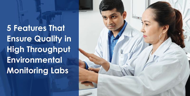 5 Features That Ensure Quality in High Throughput Environmental Monitoring Labs