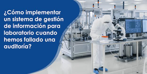 Blog - ¿Cómo implementar un sistema de gestión de información para laboratorio cuando hemos fallado una auditoría?-01