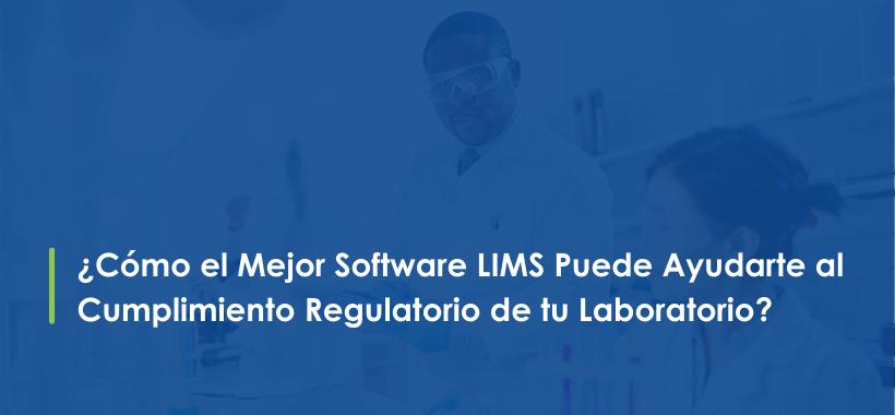 Blog 1 - Cómo el Mejor Software LIMS Puede Ayudarte al Cumplimiento Regulatorio de tu Laboratorio