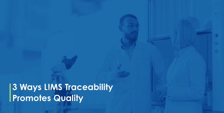 3 Ways LIMS Traceability Promotes Quality
