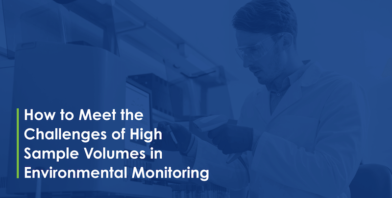 How to Meet the Challenges of High Sample Volumes in Environmental Monitoring