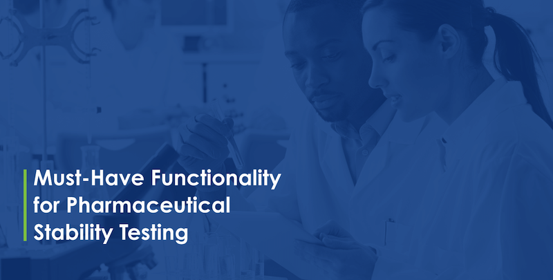 Must-Have Functionality for Pharmaceutical Stability Testing