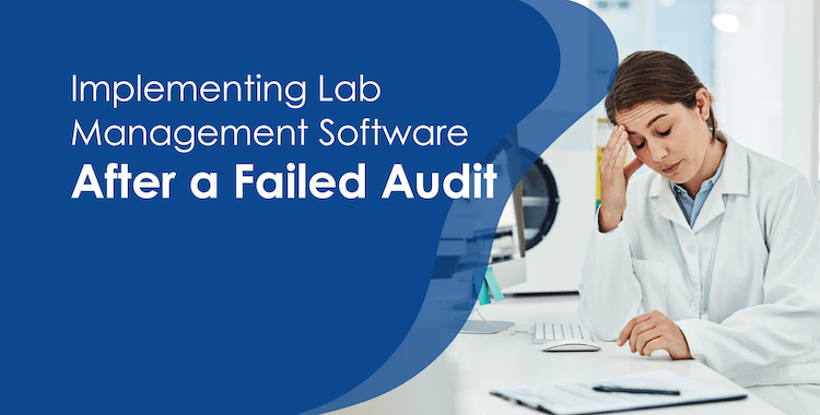 Implementing Lab Management Software After a Failed Audit